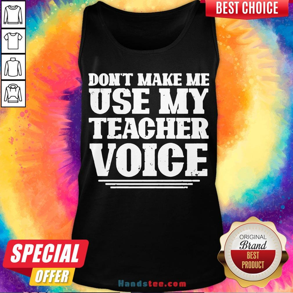 Premium Don't Make Me Use My Teacher Voice  Tank Top- Design By Handstee.com