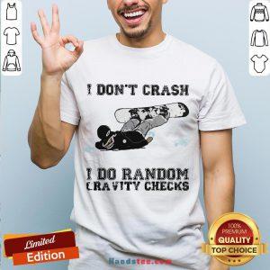 Premium I Don't Crash I Do Random Gravity Checks Sliding Shirt- Design By Handstee.com