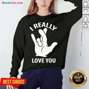 Premium I Really Love You Sign In American Sign Language ASL Sweatshirt- Design By Handstee.com