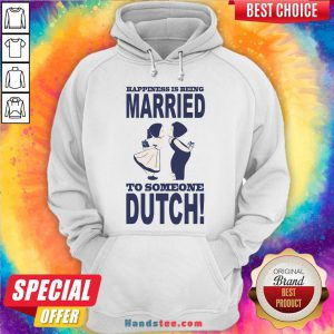 Pretty Happiness Is Being Married To Someone Dutch Hoodie- Design By Handstee.com