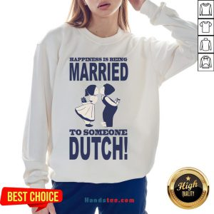 Pretty Happiness Is Being Married To Someone Dutch Sweatshirt- Design By Handstee.com