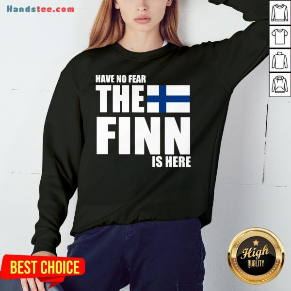 Pretty Have No Fear The Finn Is Here Sweatshirt- Design By Handstee.com
