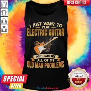 Pretty I Just Want To Play Electric Guitar And Ignore All Of My Old Man Problems Tank Top- Design By Handstee.com