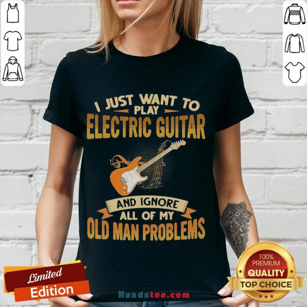 Pretty I Just Want To Play Electric Guitar And Ignore All Of My Old Man Problems V-neck- Design By Handstee.com