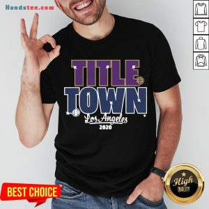 Pretty Title Town Los Angeles 2020 Shirt- Design By Handstee.com