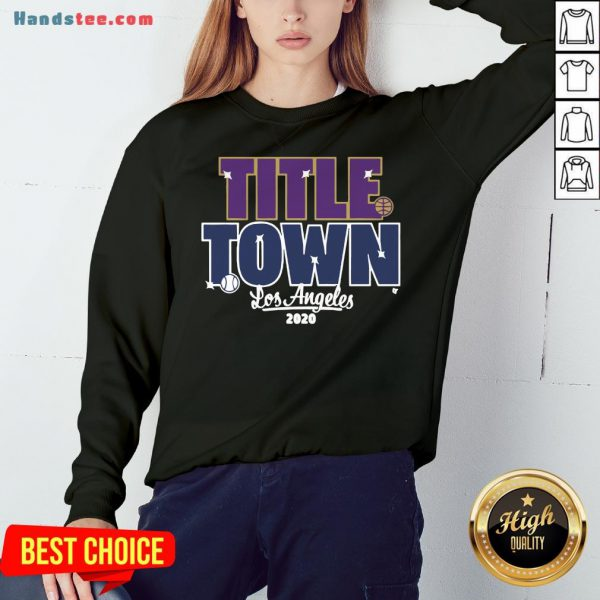 Pretty Title Town Los Angeles 2020 Sweatshirt- Design By Handstee.com