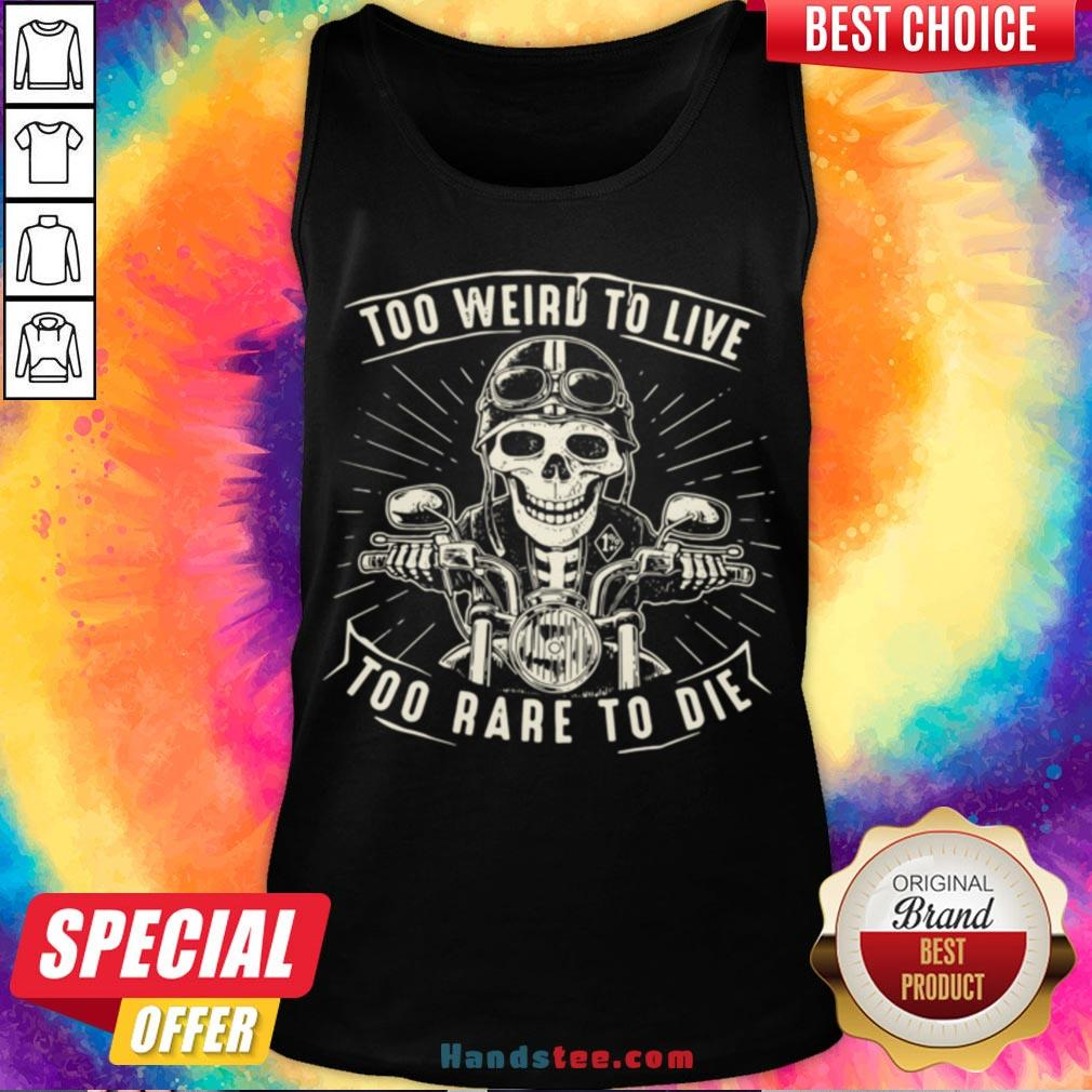 Pretty Too Weird To Live Too Rare To Die Tank Top- Design By Handstee.com