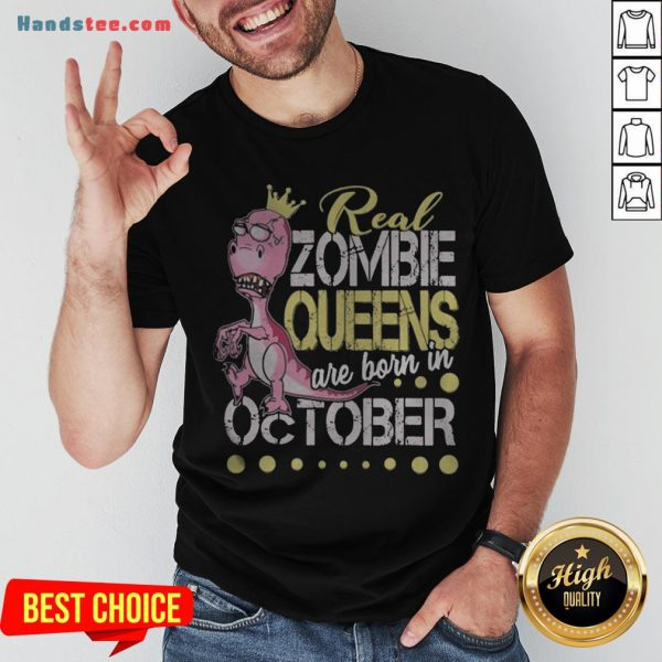 T-rex Real Zombie Queens Are Born In October Shirt - Design By Handstee.com