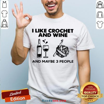 I Like Crochet And Wine Any Maybe 3 People Shirt - Design by Handstee.com