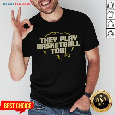 Good They Play Basketball Too 2020 Sue Shirt - Design By Handstee.com