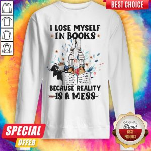 I Lose Myself In Books Because Reality Is A Mess Sweatshirt