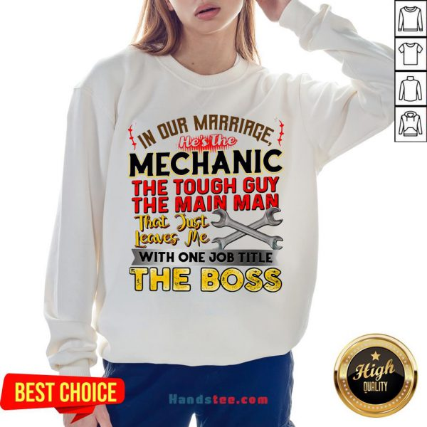 In Our Marriage He's The Mechanic The Tough Guy The Main Man That Just Leaves Me With One Job Title The Boss Sweatshirt