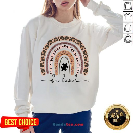 Leopard In A World Where You Can Be Anything Be Kind Sweatshirt