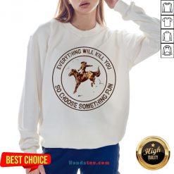 Riding Horse Everything Will Kil You So Choose Something Fun Sweatshirt