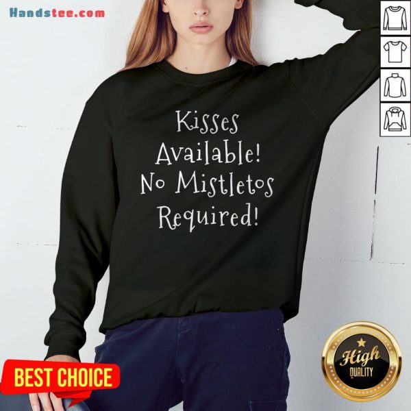 Pretty Kisses Available No Mistletos Required Sweatshirt - Design By Handstee.com