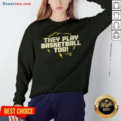 Good They Play Basketball Too 2020 Sue Sweatshirt - Design By Handstee.com