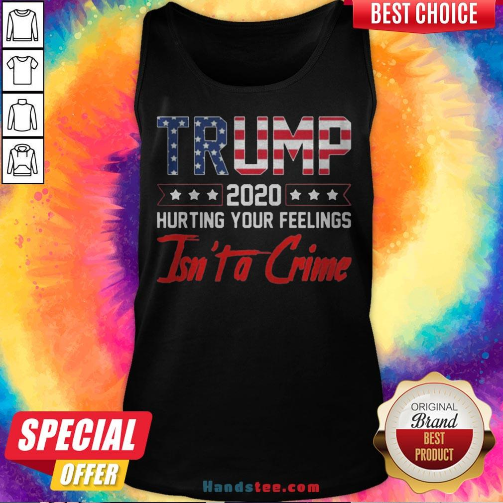 Trump 2020 Hurting Your Feelings Isn't A Crime Tank Top - Design By Handstee.com