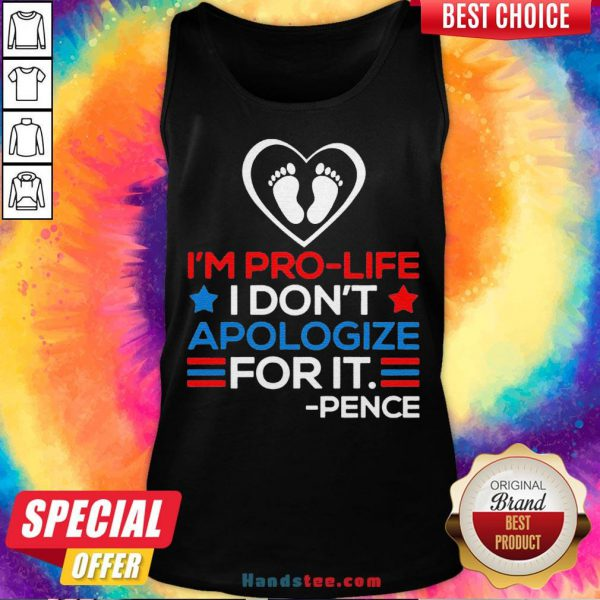 I'm Pro-Life I Don't Apologize For It Mike Pence 2020 Tank Top - Design By Handstee.com