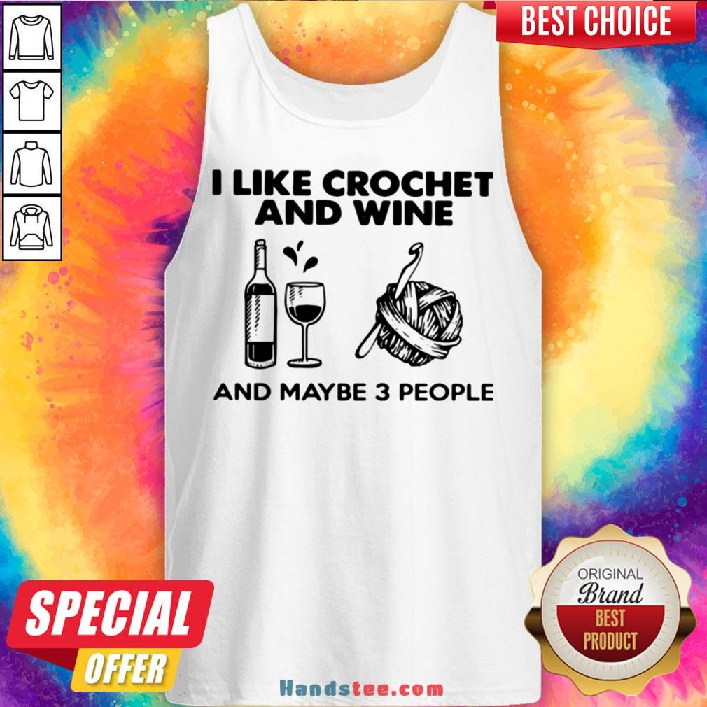 I Like Crochet And Wine Any Maybe 3 People Tank Top - Design by Handstee.com