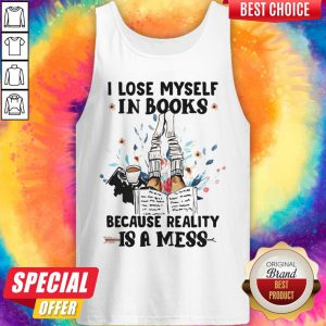 I Lose Myself In Books Because Reality Is A Mess Tank Top
