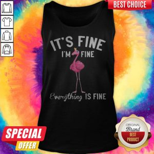 Funny It's Fine I'm Fine Everything Is Fine Flamingo Tank Top