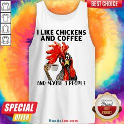 Rooster I Like Chicken And Coffee And Maybe 3 People Tank Top