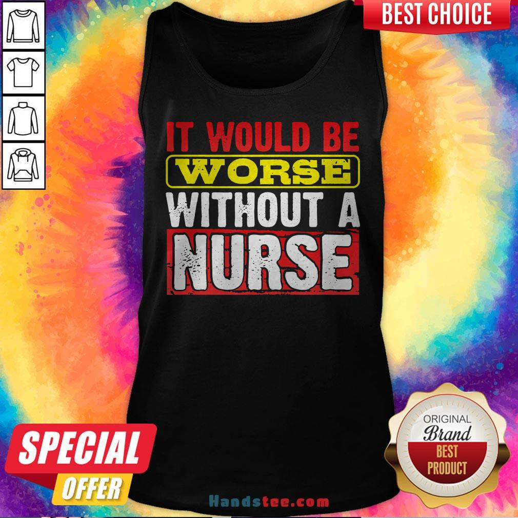 Frontline Essential Worker It Will Be Worse Without A Nurse Tank Top - Design By Handstee.com