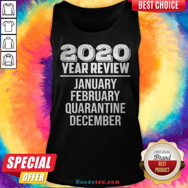Year Review January February Quarantine December Tank Top - Design By Handstee.com