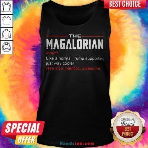 The Magalorian Like A Normal Trump Supporter Just Way Cooler Tank Top - Design By Handstee.com