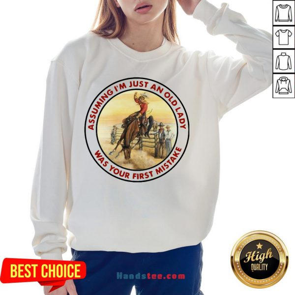 Top Cowboy Girl Riding Horse Assuming I'M Just An Old Lady Was Your First Mistake Sweatshirt-Design By Handstee.com