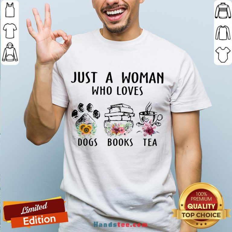 Top Just A Woman Who Loves Paw Dogs Books Tea Flowers Shirt- Design By Handstee.com
