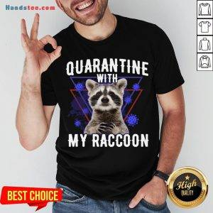 Top Quarantine With My Raccoon Funny Shirt- Design By Handstee.com