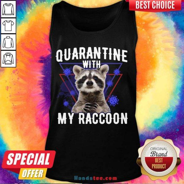 Top Quarantine With My Raccoon Funny Tank Top- Design By Handstee.com