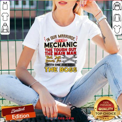 In Our Marriage He's The Mechanic The Tough Guy The Main Man That Just Leaves Me With One Job Title The Boss V-neck