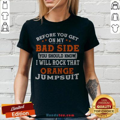 Before You Get On My Bad Side You Should Know I Will Rock That Orange Jumpsuit V-neck