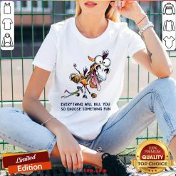 Everything Will Kill You So Choose Something Fun Horse V-neck