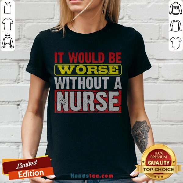 Frontline Essential Worker It Will Be Worse Without A Nurse V-neck - Design By Handstee.com