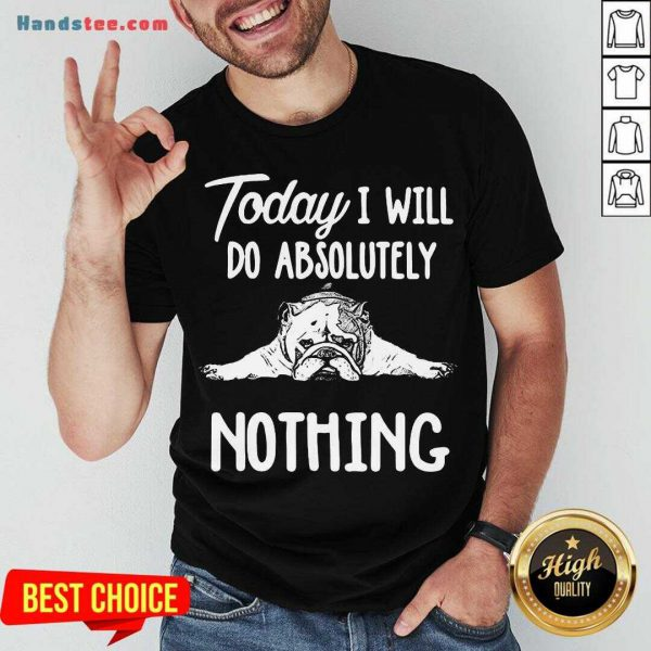 Awesome Bulldog Today I Will Do Absolutely Nothing Shirt- Design By Handstee.com