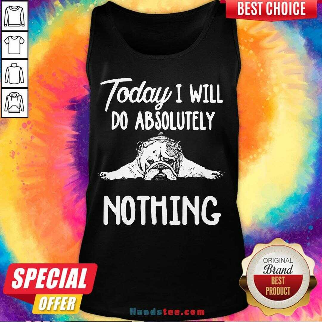 Awesome Bulldog Today I Will Do Absolutely Nothing Tank Top- Design By Handstee.com