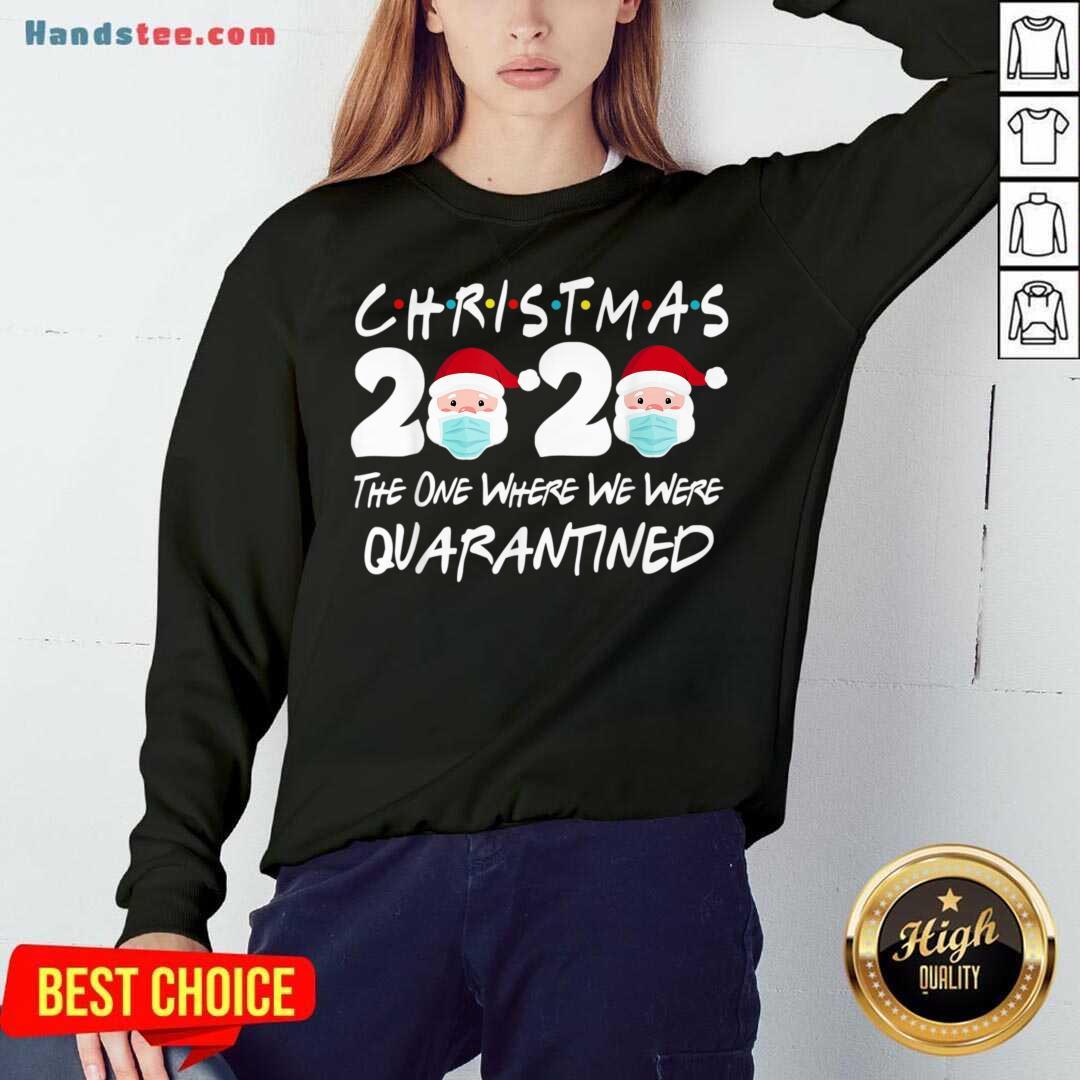 Christmas 2020 The One Where We Were Quarantined Sweatshirt- Design By Handstee.com