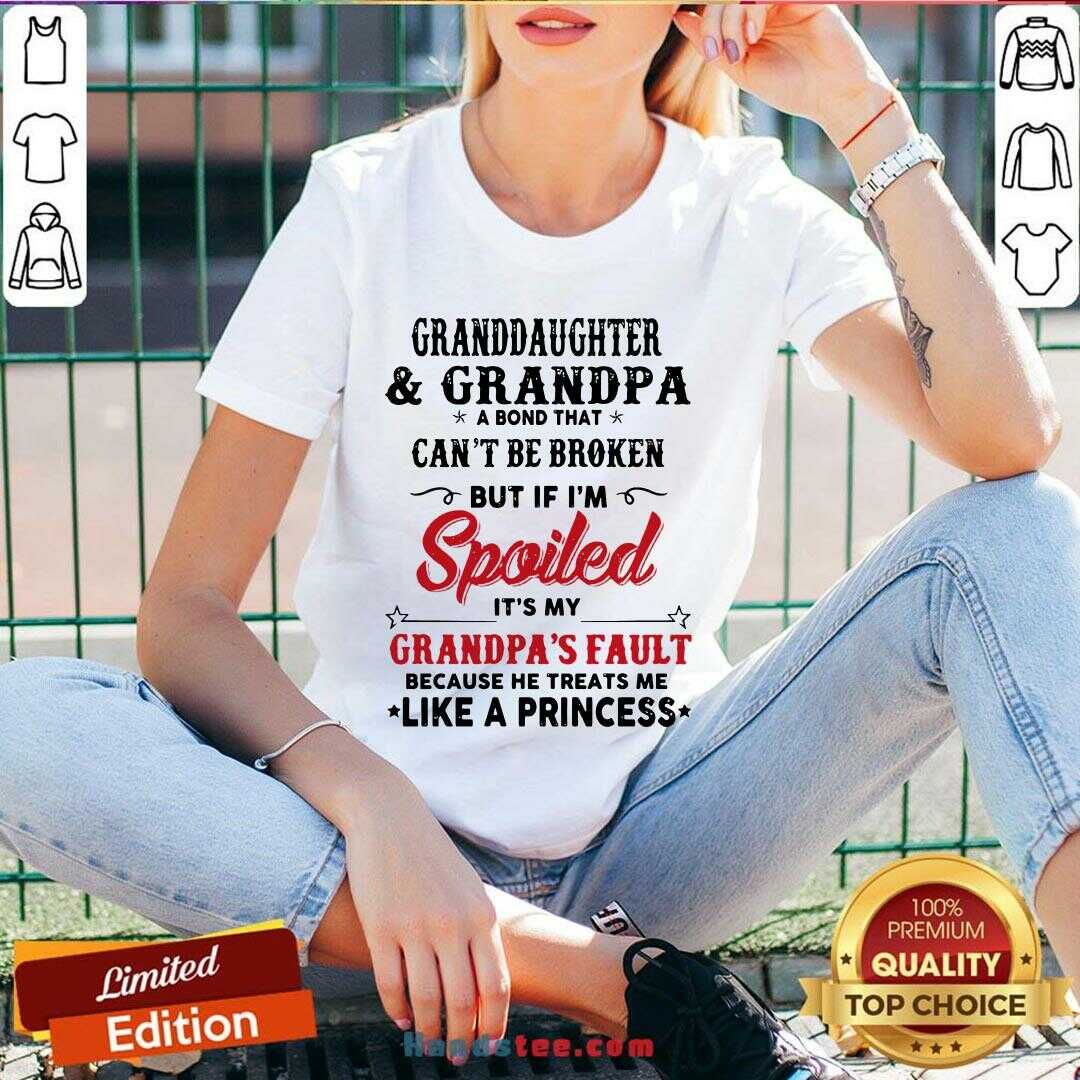 Awesome Granddaughter And Grandpa A Bond That Can't Be Broken But If I'm Spoiled V-neck- Design By Handstee.com