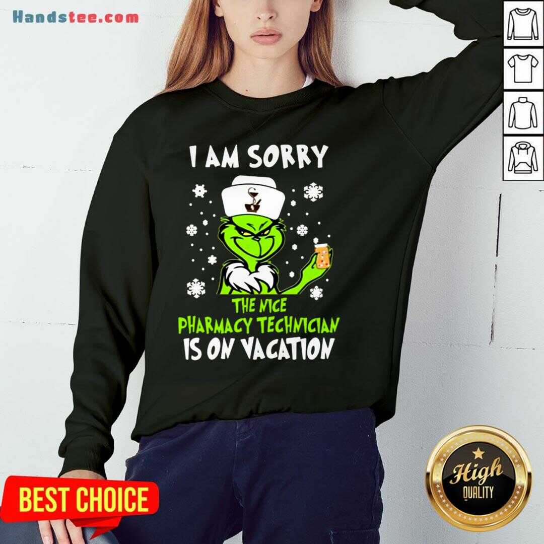 Awesome I Am Sorry The Nice Pharmacy Technician Is On Vacation Grinch Sweatshirt- Design By Handstee.com