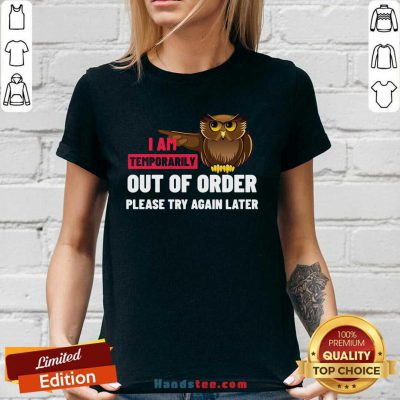 I Am Temporarily Owl Out Of Order Please Try Again Later V-neck Design By Handstee.com