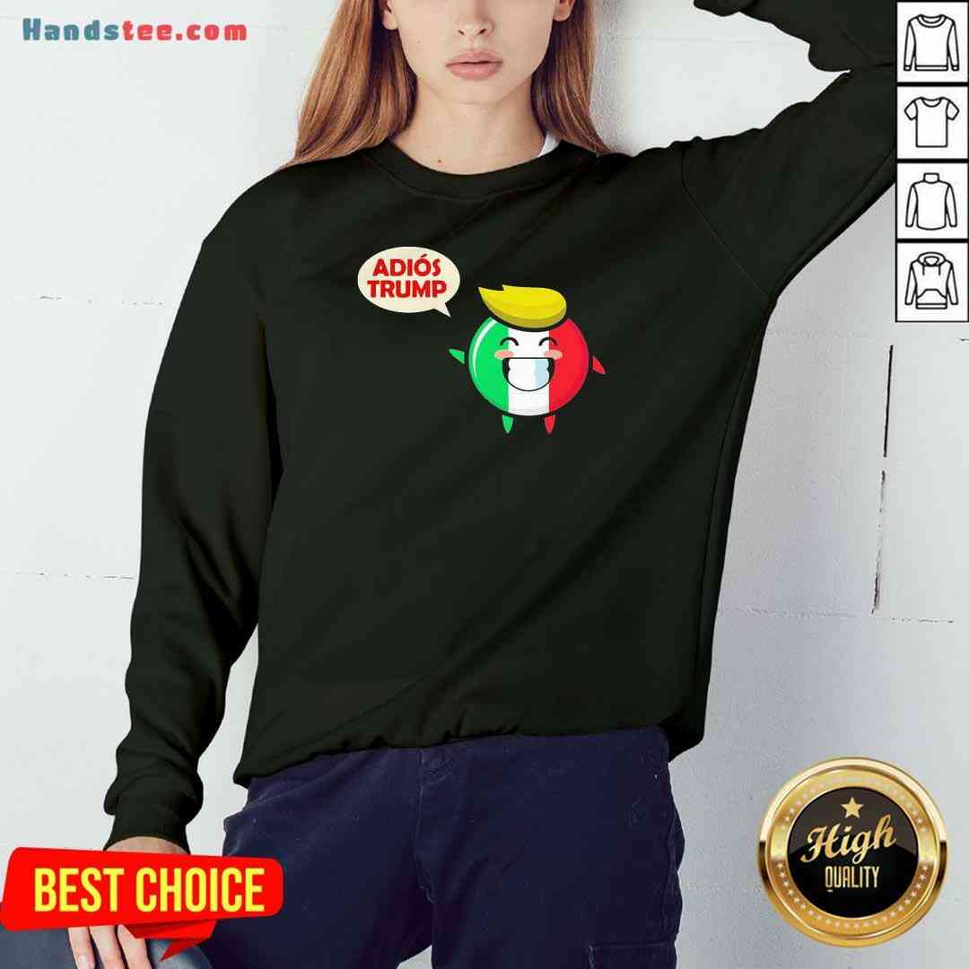 Awesome Italy Adios Trump Sweatshirt- Design By Handstee.com