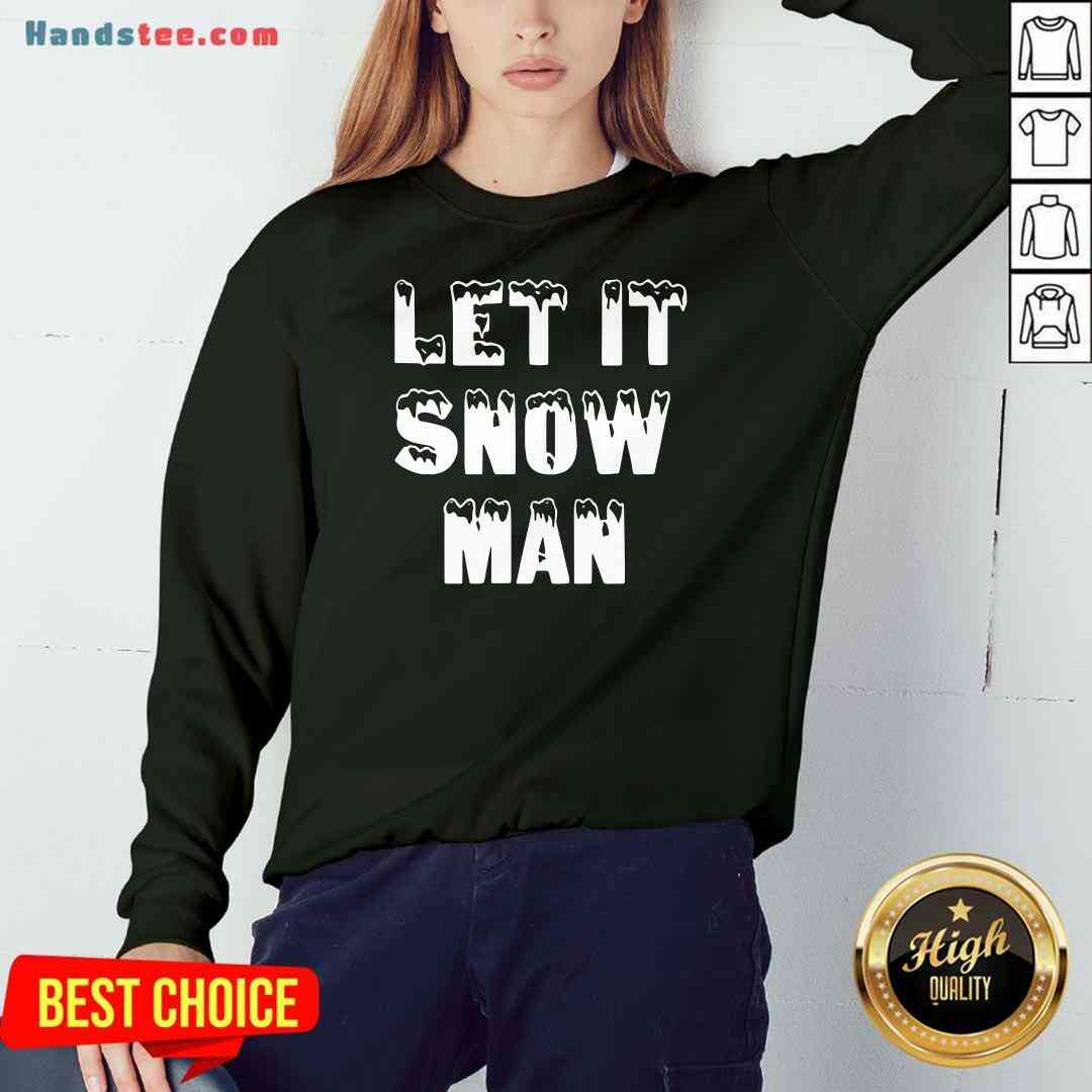 Awesome Let It Jeezy Snow Man Sweatshirt- Design By Handstee.com