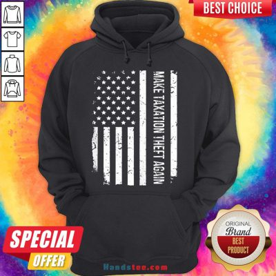 Awesome Make Taxation Theft Again American Flag Hoodie- Design By Handstee.com