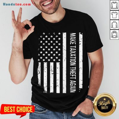 Awesome Make Taxation Theft Again American Flag Shirt- Design By Handstee.com