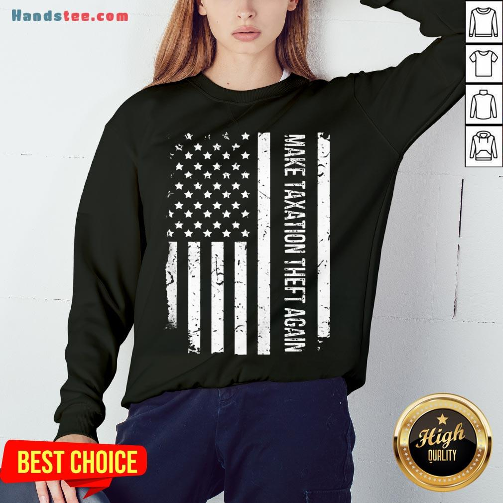 Awesome Make Taxation Theft Again American Flag  Sweatshirt- Design By Handstee.com