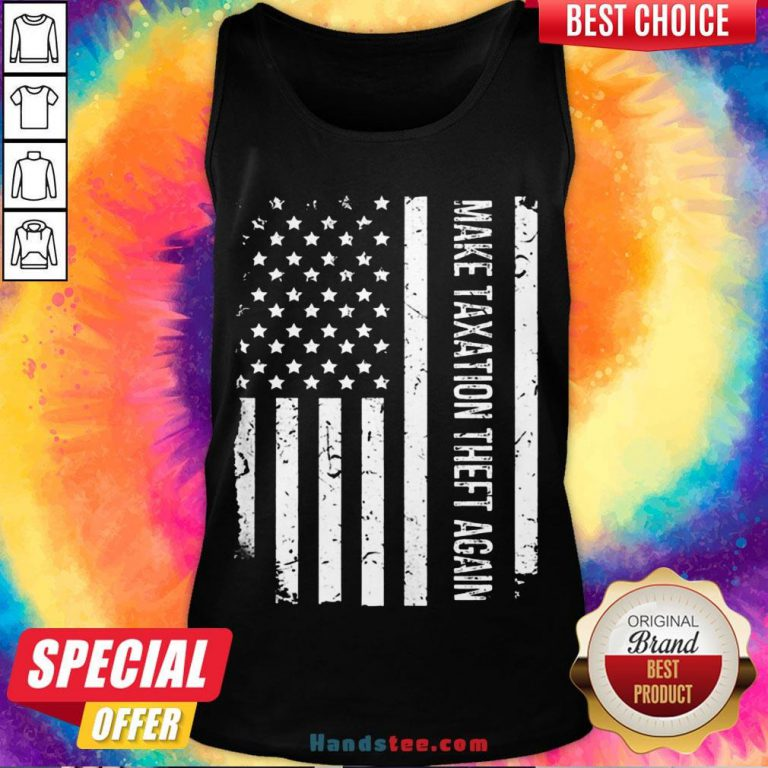 Awesome Make Taxation Theft Again American Flag Tank Top- Design By Handstee.com