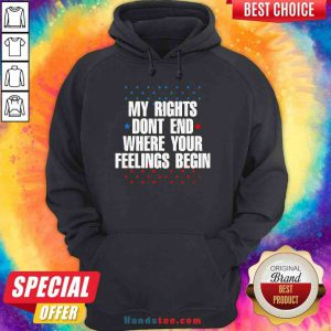 Awesome My Rights Don't End Where Your Feelings Begin Star Hoodie- Design By Proposetees.com